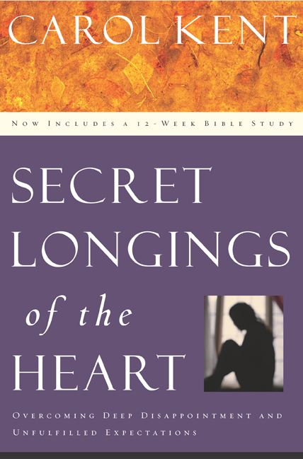 Secret Longings of the Heart By: Carol Kent