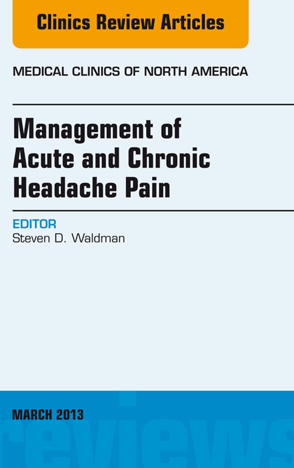 Management of Acute and Chronic Headache Pain, An Issue of Medical Clinics,