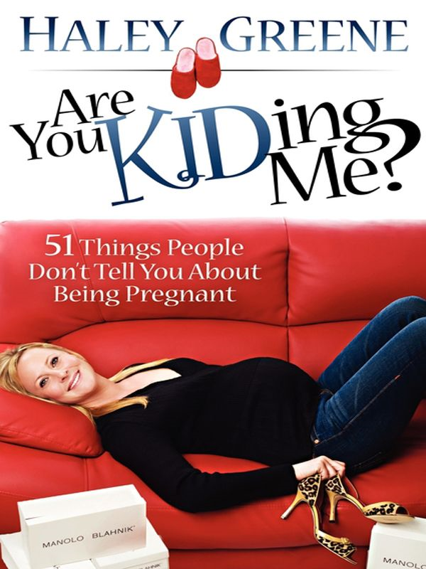Are You KIDing Me?: 63 Things People Don't Tell You About Being Pregnant
