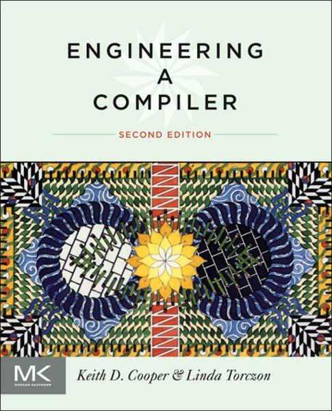Engineering a Compiler By: Keith Cooper,Linda Torczon
