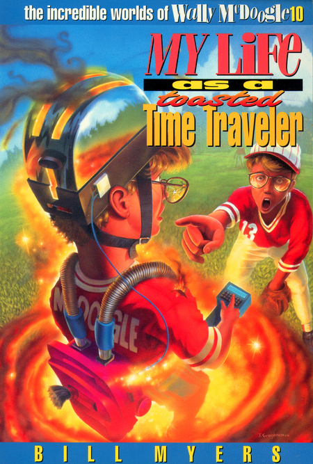 My Life as a Toasted Time Traveler By: Bill Myers