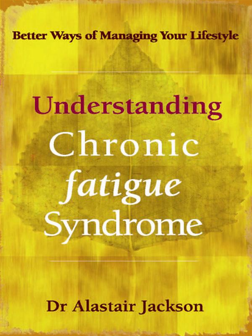 Understanding Chronic Fatigue Syndrome: Better Ways Of Managing Your Lifestyle By: Dr Alastair Jackson