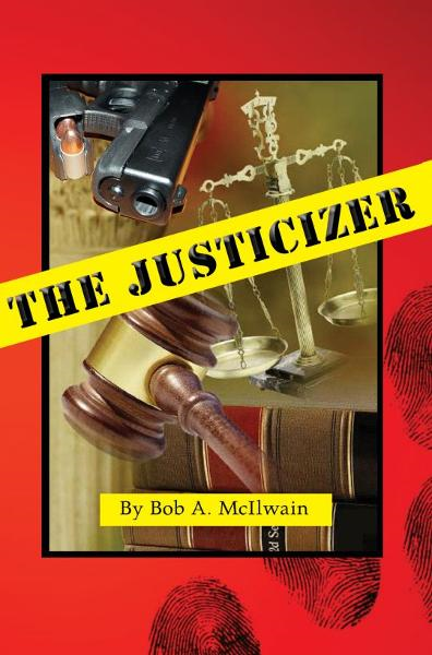The Justicizer By: Bob A. McIlwain