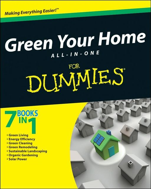 Green Your Home All in One For Dummies By: Ann Whitman,Betsy Sheldon,Elizabeth B. Goldsmith,Eric Corey Freed,Liz Barclay,Michael Grosvenor,Owen E. Dell,Rik DeGunther,The National Gardening Association,Yvonne Jeffery