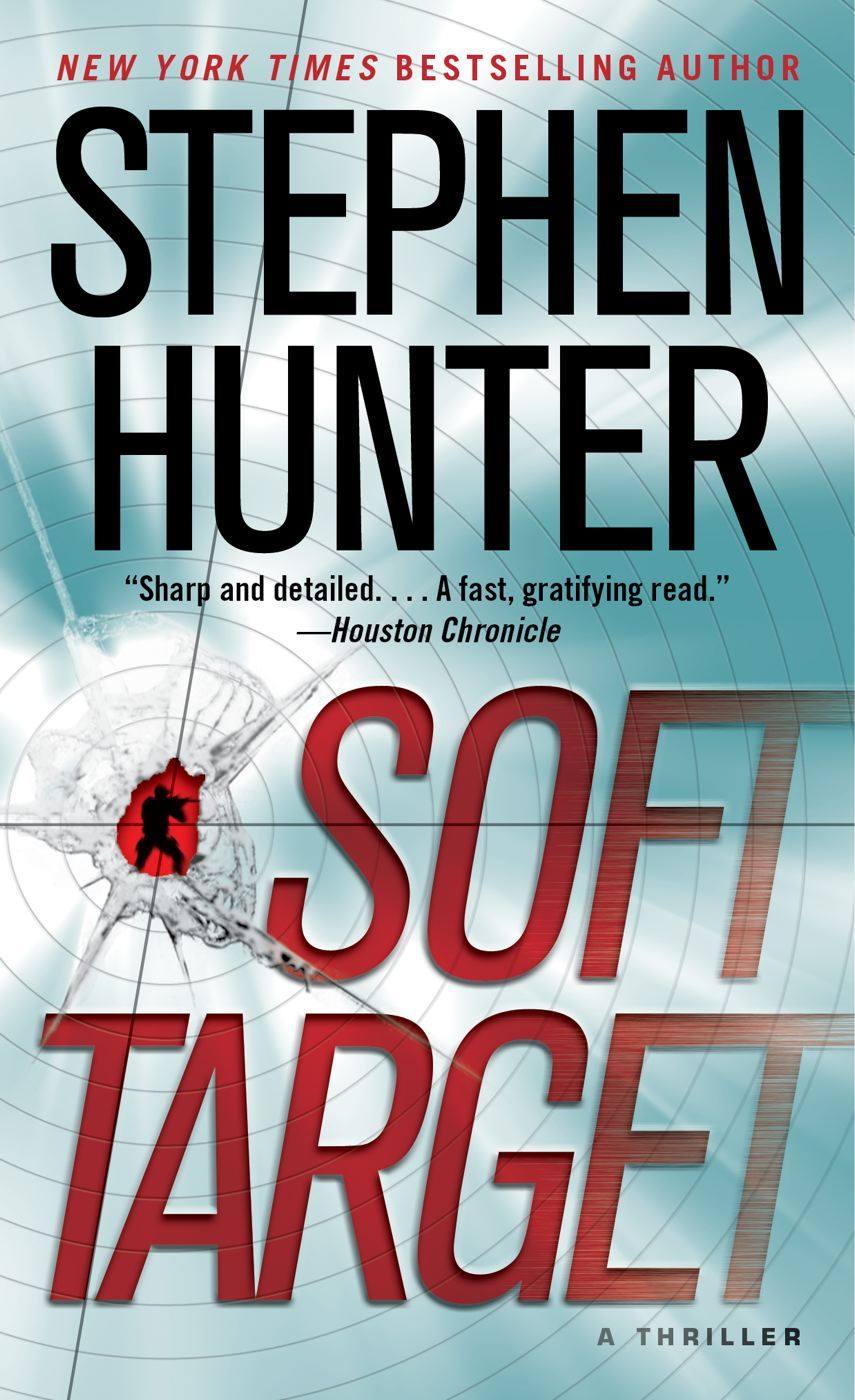 Soft Target: A Thriller By: Stephen Hunter