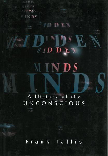 Hidden Minds: A History of the Unconscious By: Frank Tallis