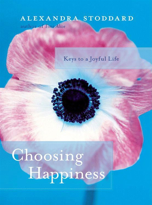 Choosing Happiness By: Alexandra Stoddard