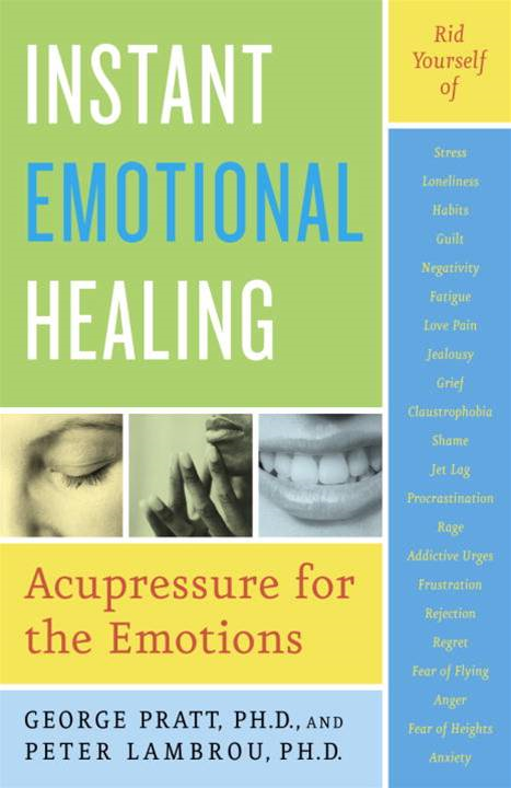 Instant Emotional Healing By: George Pratt,Peter Lambrou