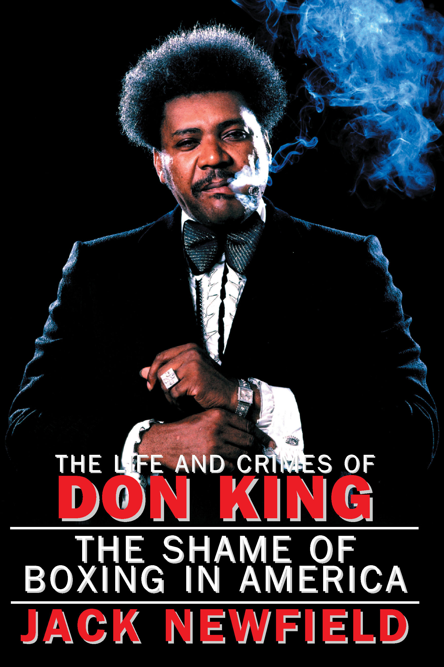The Life and Crimes of Don King By: Jack Newfield