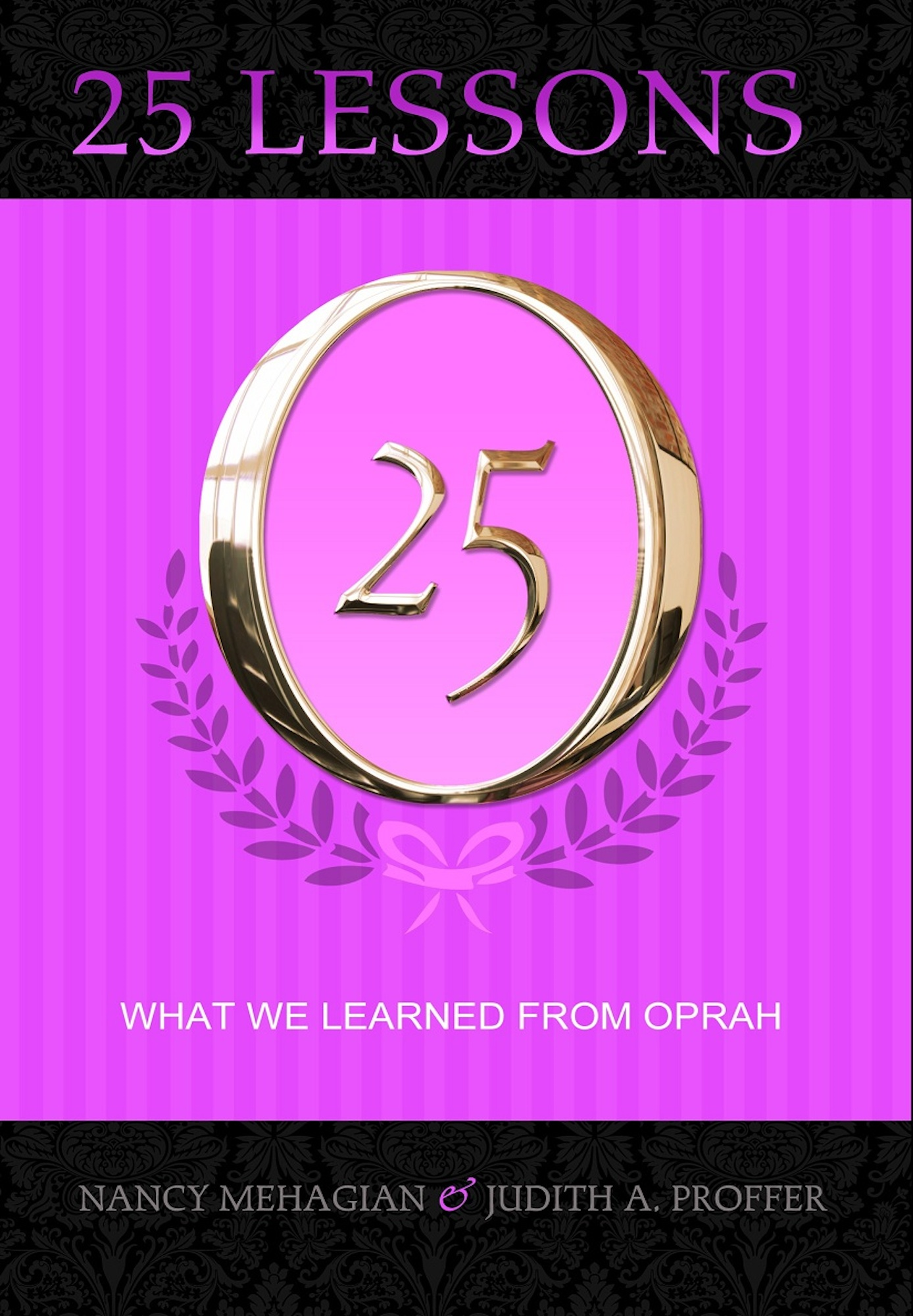 25 Lessons: What We Learned from Oprah By: Judith A. Proffer