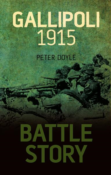 Battle Story: Gallipoli 1915 By: Peter Doyle