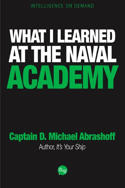 What I Learned at the Naval Academy By: Captain D. Michael Abrashoff