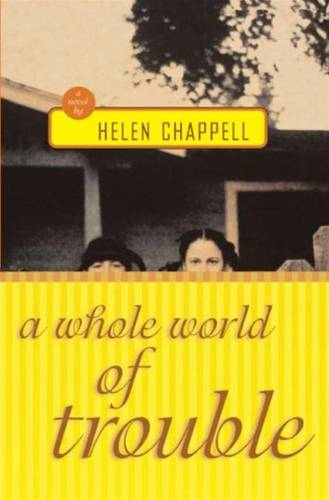 A Whole World of Trouble By: Helen Chappell