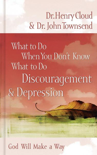 What to Do When You Don't Know What to Do: Discouragement & Depression