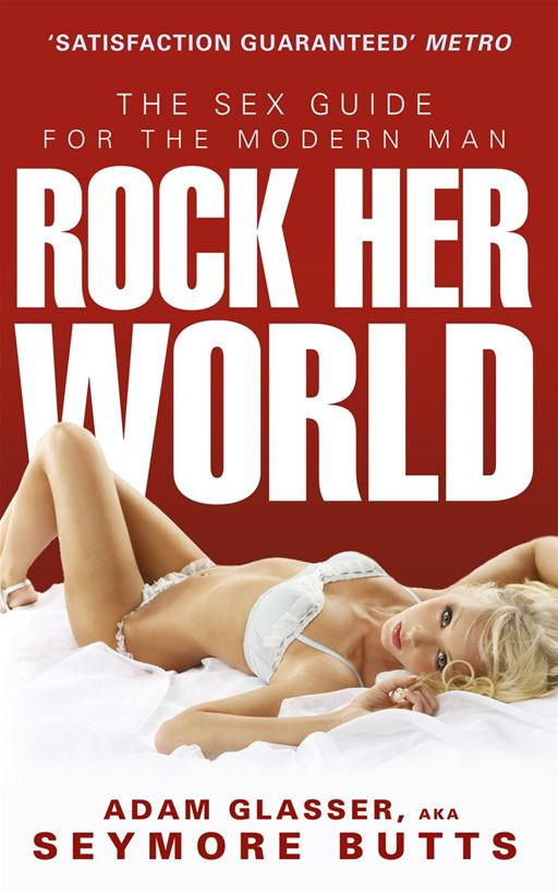 Rock Her World The sex guide for the modern man