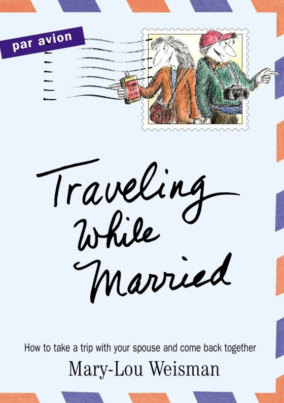 Traveling While Married By: Mary-Lou Weisman