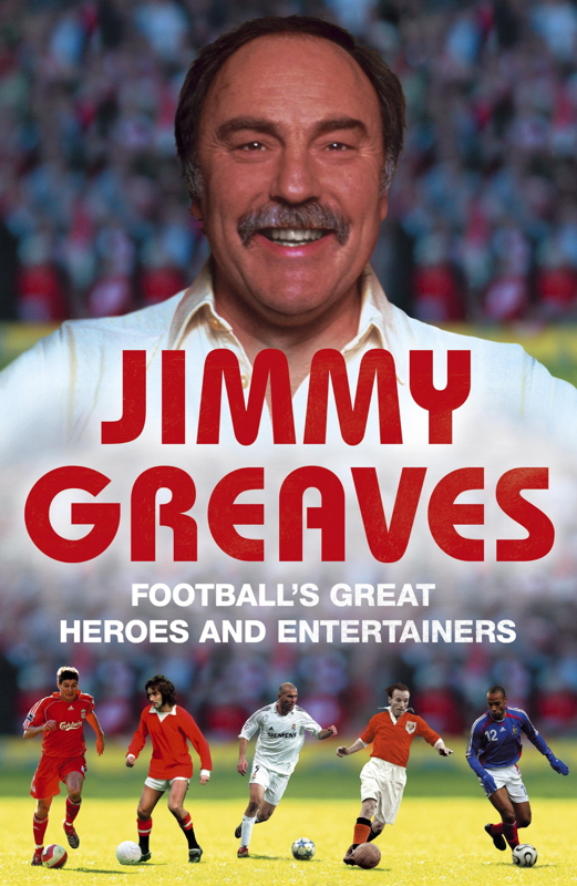 Football's Great Heroes and Entertainers By: Jimmy Greaves