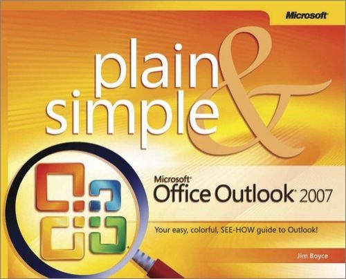 Microsoft® Office Outlook® 2007 Plain & Simple By: Jim Boyce