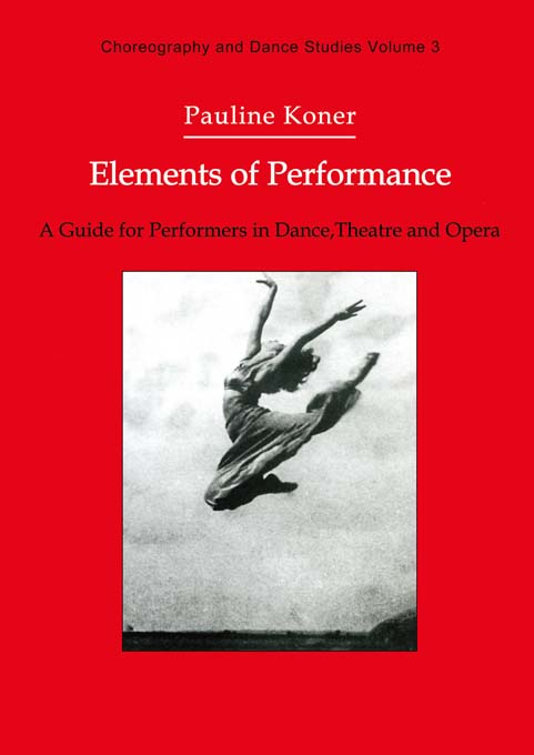 Elements of Performance A Guide for Performers in Dance,  Theatre and Opera