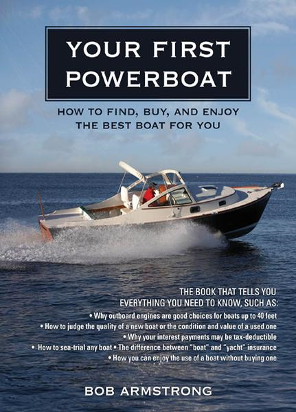Your First Powerboat : How to Find, Buy, and Enjoy the Best Boat for You: How to Find, Buy, and Enjoy the Best Boat for You
