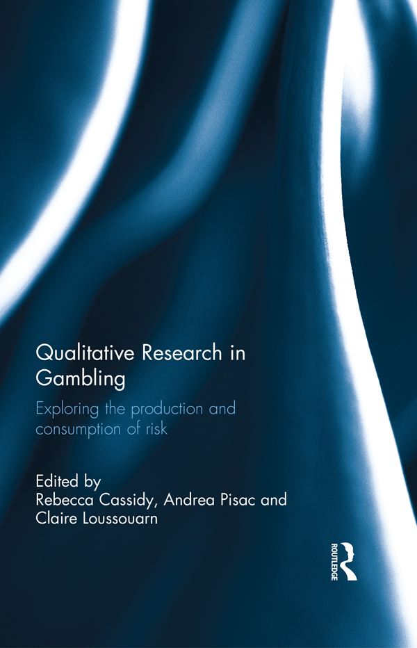 Qualitative Research in Gambling Exploring the production and consumption of risk