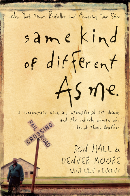 Same Kind of Different As Me A Modern-Day Slave,  an International Art Dealer,  and the Unlikely Woman Who Bound Them Together