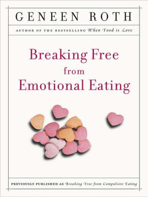 Breaking Free from Emotional Eating By: Geneen Roth