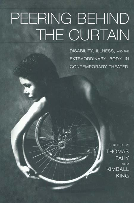 Peering Behind the Curtain: Disability Illness and the Extraordinary Body in Contemporary Theatre Disability,  Illness,  and the Extraordinary Body in C
