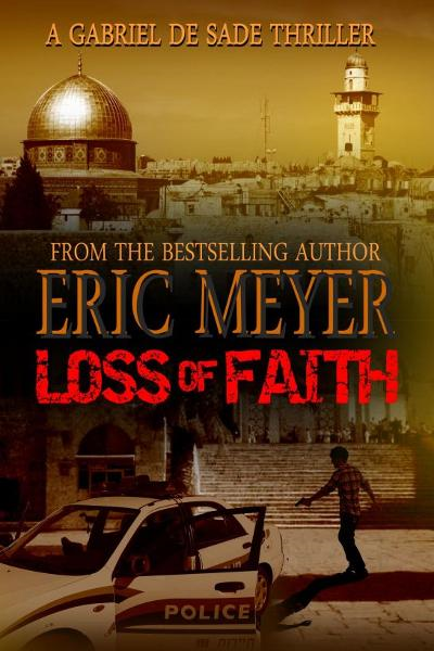 Loss of Faith (A Gabriel De Sade Thriller) By: Eric Meyer
