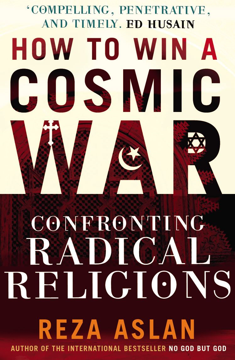 How to Win a Cosmic War Confronting Radical Religion