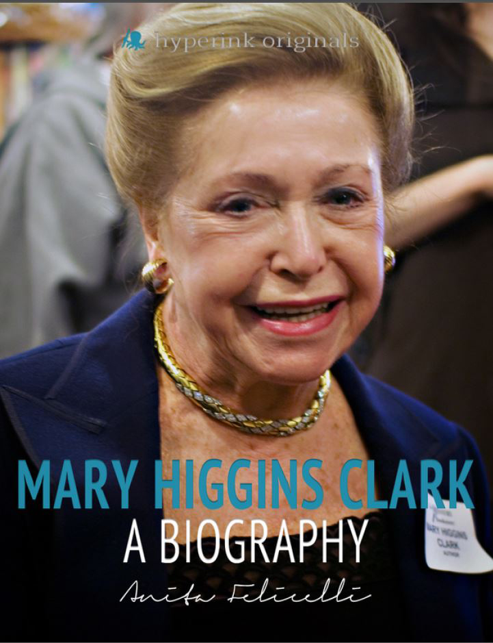 Mary Higgins Clark: A Biography By: Anita Felicelli