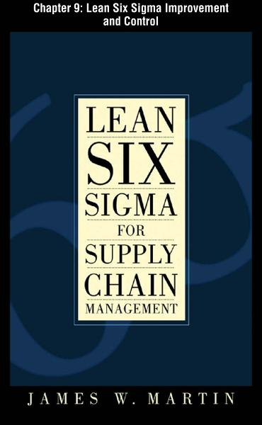 Lean Six Sigma for Supply Chain Management, Chapter 9 - Lean Six Sigma Improvement and Control