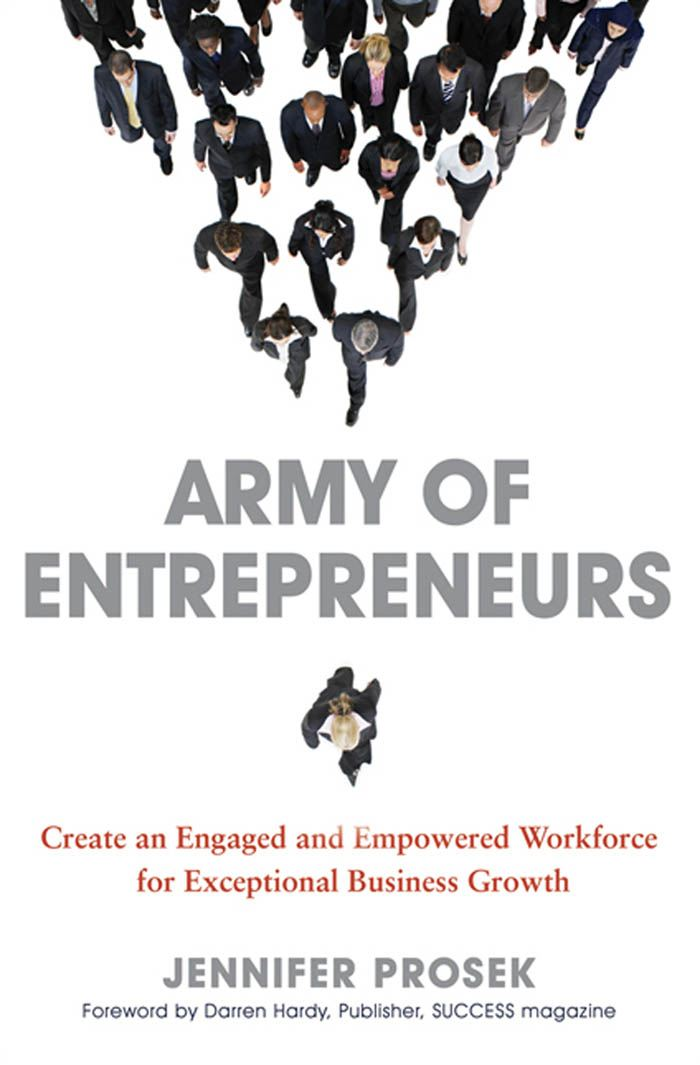 Army of Entrepreneurs: Create an Engaged and Empowered Workforce for Exceptional Business Growth By: Jennifer PROSEK