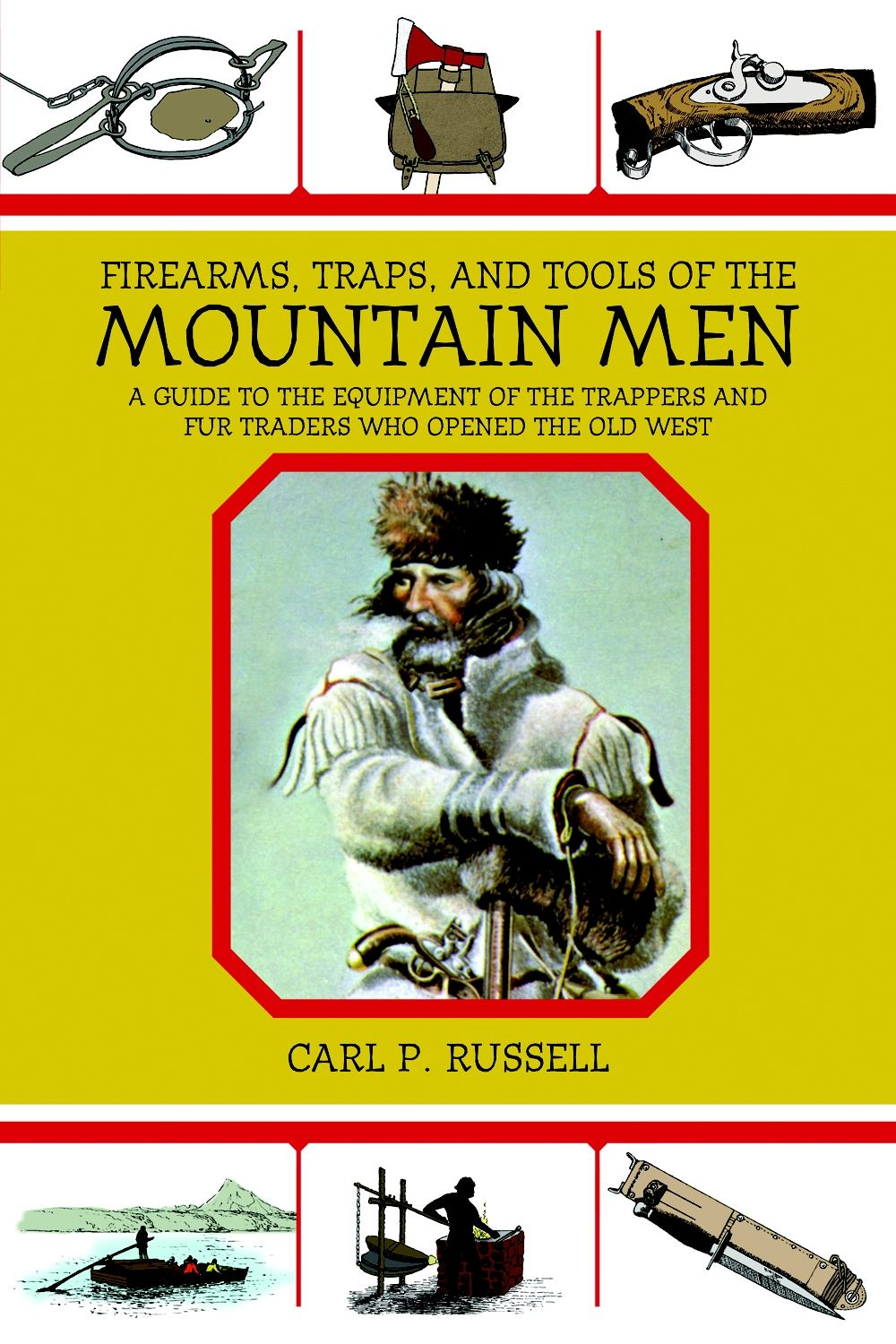 Carl P. Russell - Firearms, Traps, and Tools of Mountain Men: A Guide to the Equipment of the Trappers and Fur Traders Who Opened the Old West