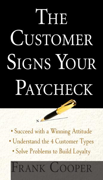 The Customer Signs Your Paycheck By: Frank Cooper