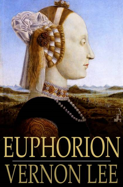 Euphorion Being Studies of the Antique and the Mediaeval in the Renaissance