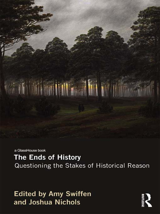 The Ends of History Questioning the Stakes of Historical Reason