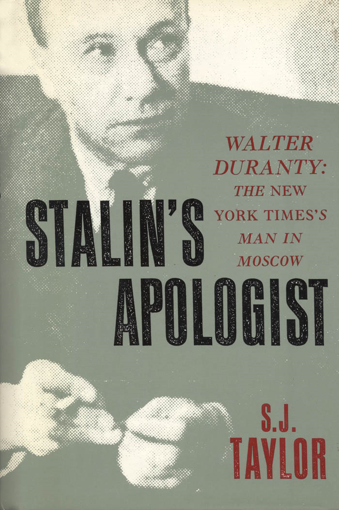 Stalin's Apologist: Walter Duranty: The New York Times's Man in Moscow