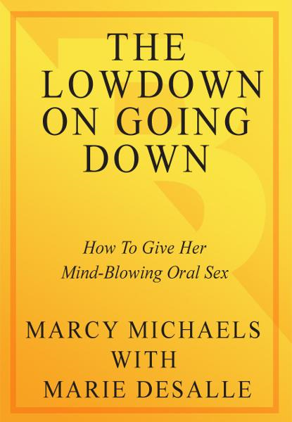 The Low Down on Going Down By: Marcy Michaels,Marie Desalle