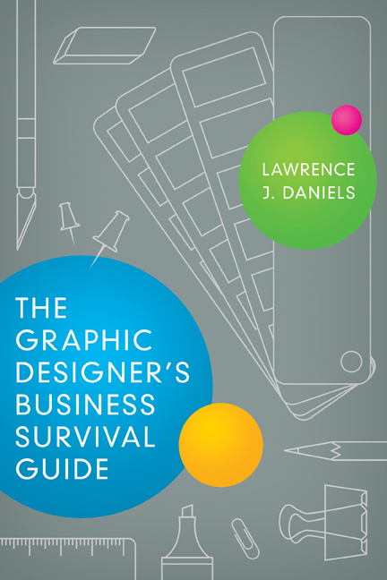 The Graphic Designer's Business Survival Guide By: Lawrence J. Daniels
