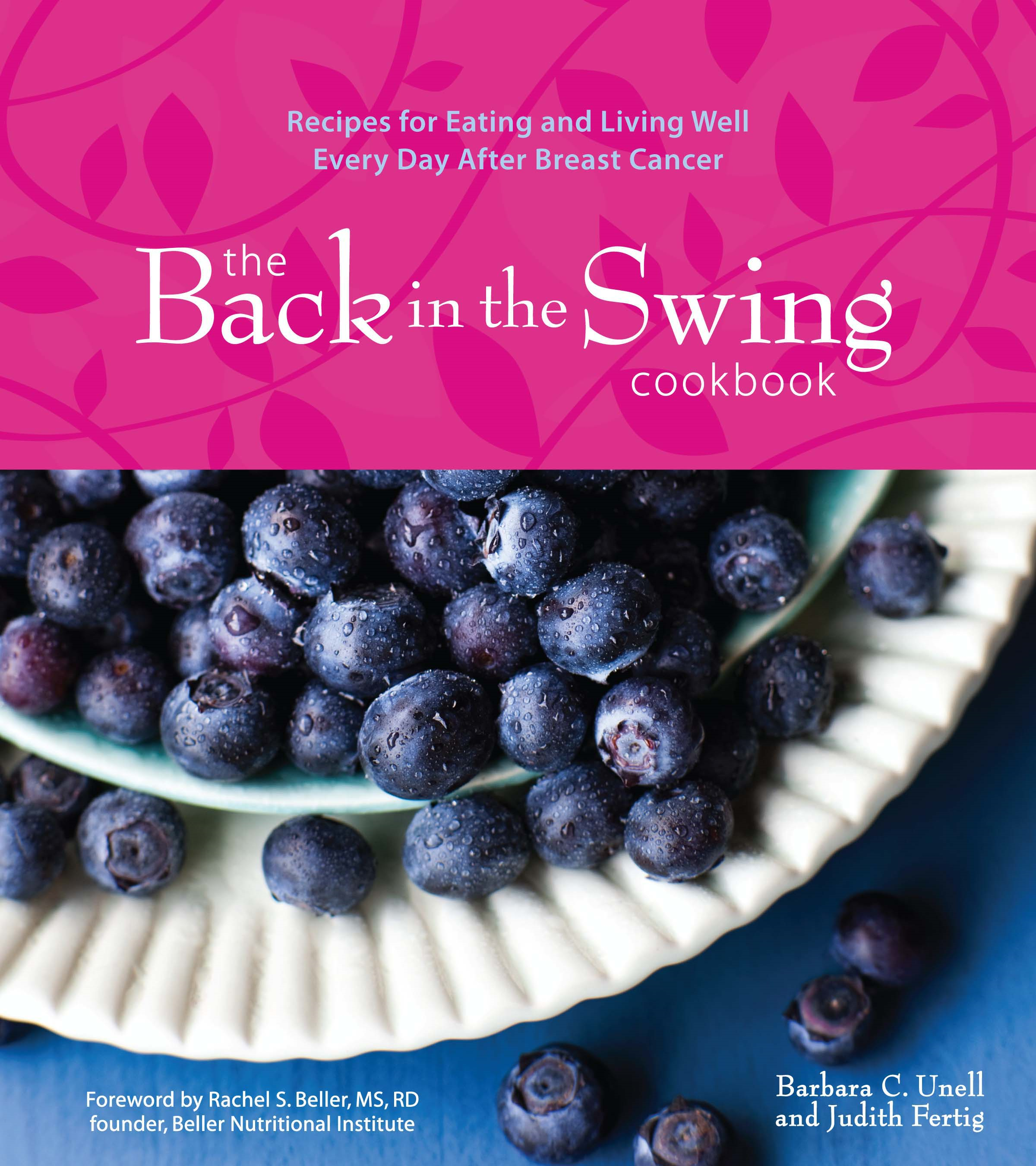 Back in the Swing Cookbook (with Video): Recipes for Eating and Living Well Every Day After Breast Cancer