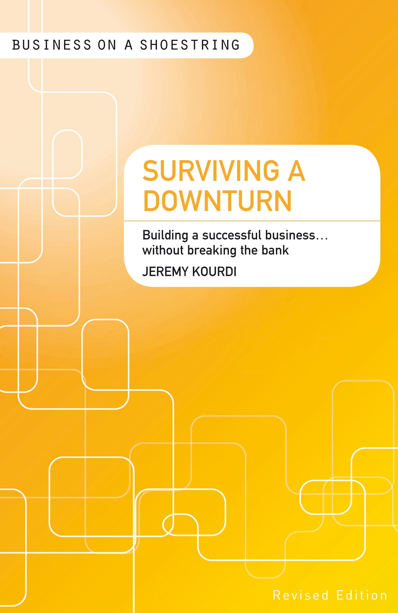 Surviving a Downturn Building a Successful Business...Without Breaking the Bank