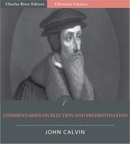 Commentaries on Election and Predestination (Illustrated Edition)
