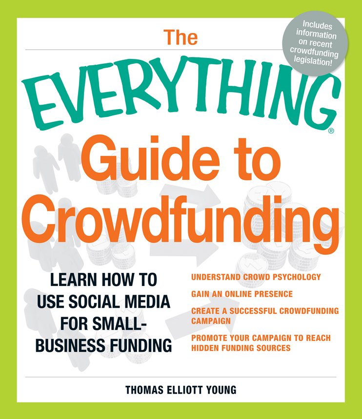 The Everything Guide to Crowdfunding Learn how to use social media for small-business funding