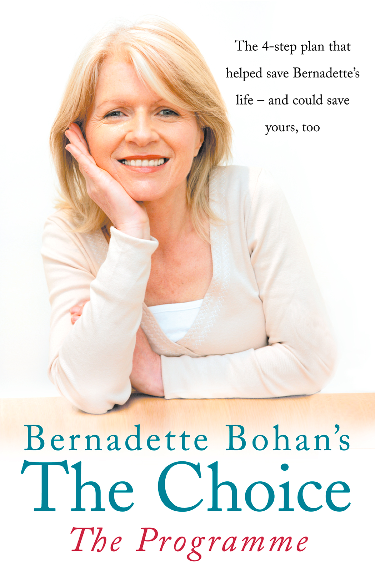 Bernadette Bohan?s The Choice: The Programme: The simple health plan that saved Bernadette?s life ? and could help save yours too