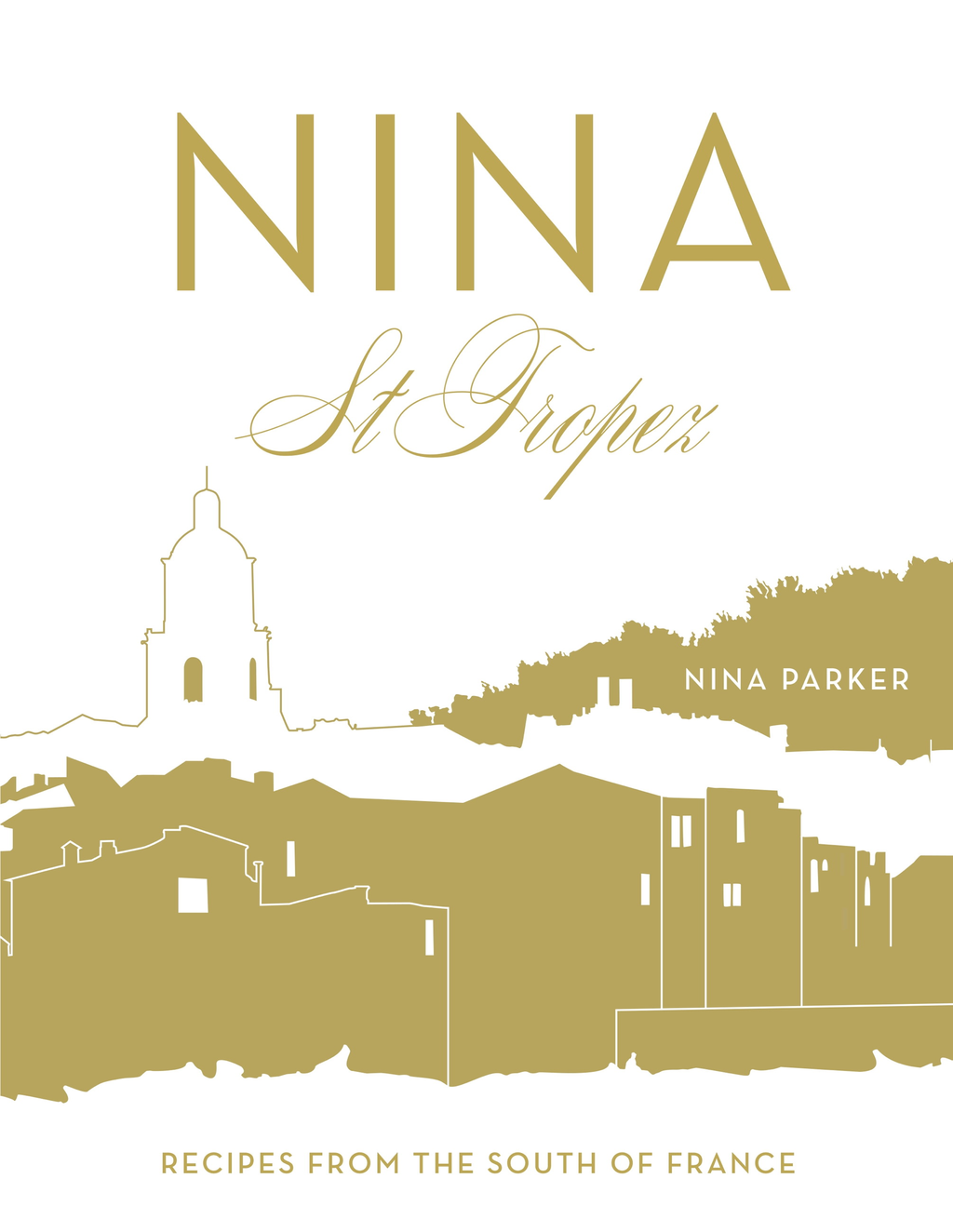 Nina St Tropez Recipes from the South of France