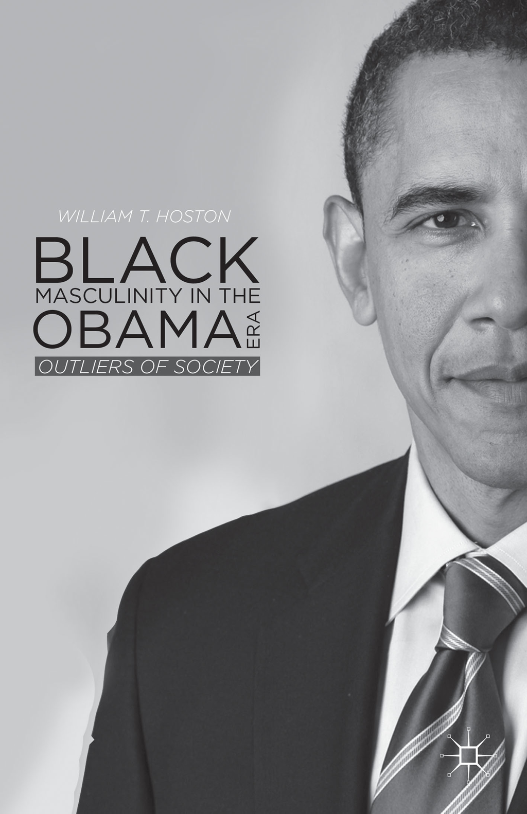 Black Masculinity in the Obama Era Outliers of Society