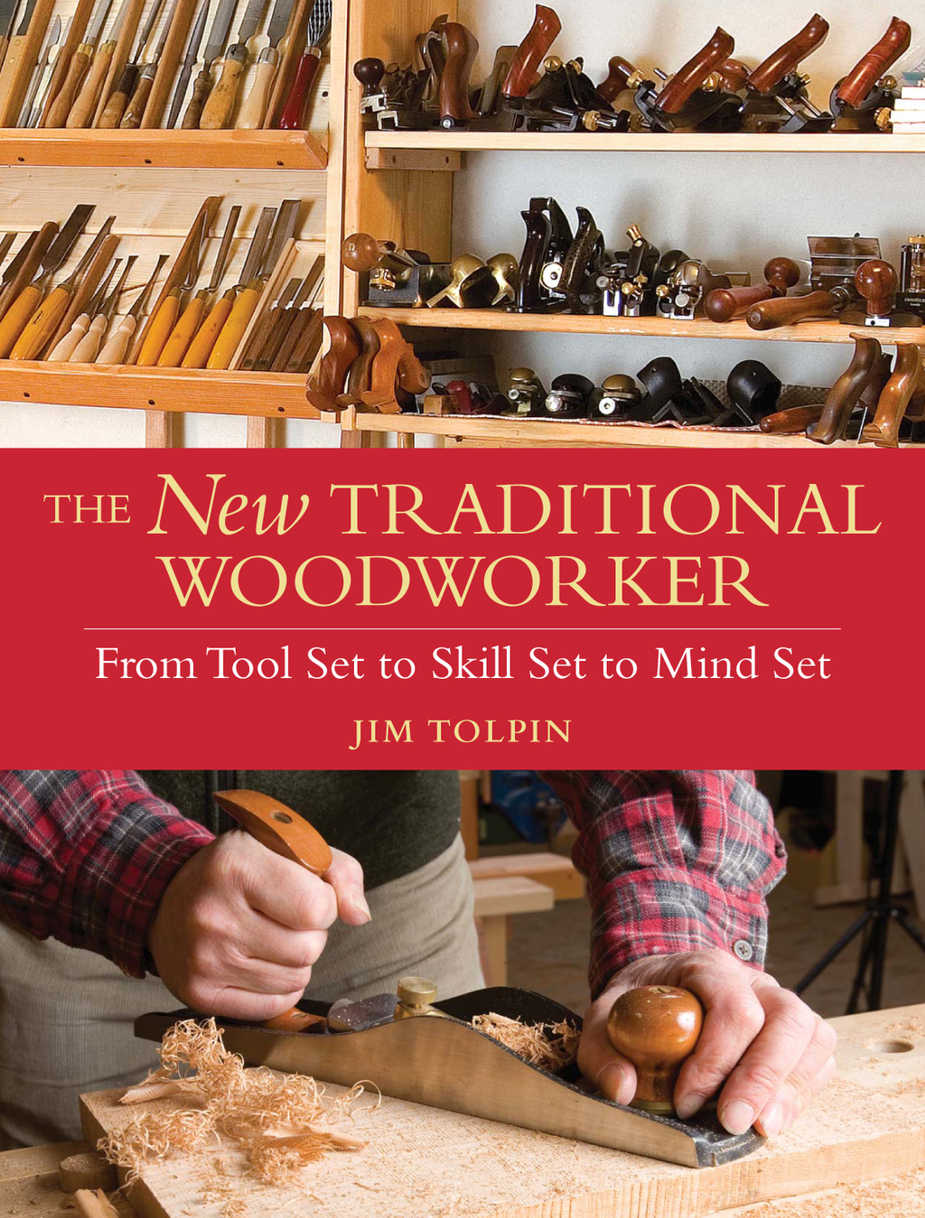 The New Traditional Woodworker From Tool Set to Skill Set to Mind Set
