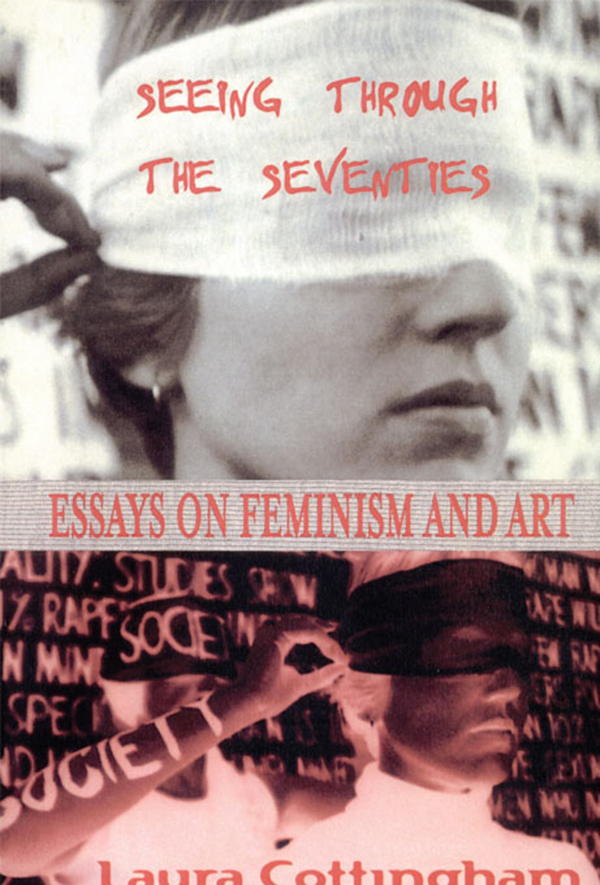 Seeing Through the Seventies Essays on Feminism and Art