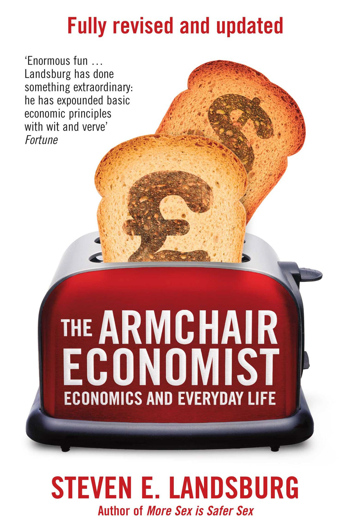 The Armchair Economist Economics & Everyday Life
